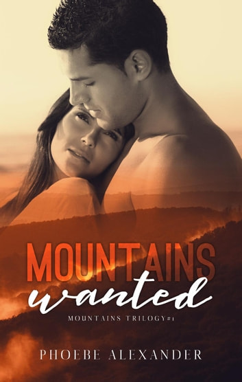 Mountains Wanted - Mountains Trilogy, #1 ebook by Phoebe Alexander