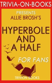 Hyperbole and a Half by Allie Brosh (Trivia-On-Books) ebook by Trivion Books