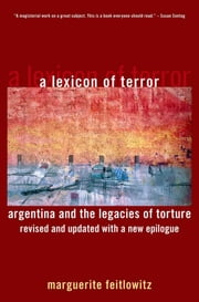 A Lexicon of Terror : Argentina and the Legacies of Torture Revised and Updated with a New Epilogue - Argentina and the Legacies of Torture, Revised and Updated with a New Epilogue ebook by Marguerite Feitlowitz