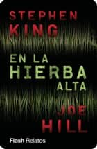 En la hierba alta (Flash Relatos) eBook by Stephen King, Joe Hill
