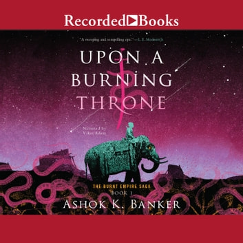 Upon a Burning Throne audiobook by Ashok K. Banker