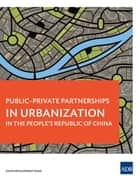 Public-Private Partnerships in Urbanization in the People's Republic of China ebook by Asian Development Bank