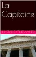 La Capitaine ebook by H.-Emile Chevalier