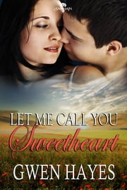 Let Me Call You Sweetheart ebook by Gwen Hayes