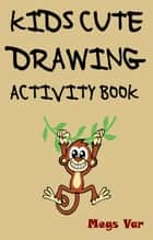 The Kids Cute Drawing Activity Book ebook by Megs Var