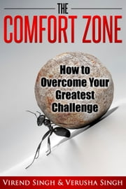 The Comfort Zone: How To Overcome Your Greatest Challenge ebook by Virend Singh, Verusha Singh