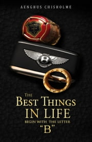 The Best Things In Life Begin With The Letter B ebook by Aenghus Chisholme