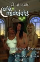 Chai Latte (Café Midnight) ebook by Elizabeth Jewell, Marteeka Karland