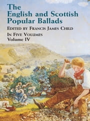 The English and Scottish Popular Ballads, Vol. 4 ebook by Francis James Child