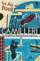 The Age of Doubt: An Inspector Montalbano Novel 14 ebook by Andrea Camilleri