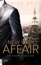 New York Affair - Eine Woche in New York ebook by Louise Bay, Anja Mehrmann