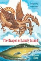 The Dragon of Lonely Island ekitaplar by Rebecca Rupp