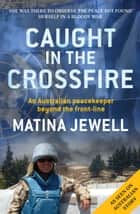 Caught in the Crossfire - An Australian peacekeeper beyond the front-line ebook by Matina Jewell
