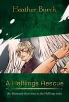 A Halflings Rescue ebook by Heather Burch