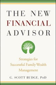 The New Financial Advisor - Strategies for Successful Family Wealth Management ebook by G. Scott Budge