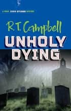 Unholy Dying - A Prof. John Stubbs Mystery ebook by R. T. Campbell, Peter Main