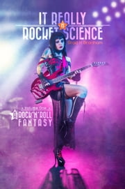 It Really IS Rocket Science, A Rock'N'Roll Fantasy ebook by Brad Branham