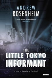 The Little Tokyo Informant: A Novel ebook by Andrew Rosenheim
