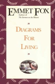 Diagrams for Living - The Bible Unveiled ebook by Emmet Fox