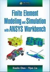 Finite Element Modeling and Simulation with ANSYS Workbench ebook by Chen, Xiaolin
