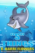 """S"" Things (A Children's Picture Book) ebook by R. Barri Flowers"