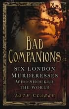 Bad Companions ebook by Kate Clarke