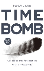 Time Bomb - Canada and the First Nations ebook by Douglas L. Bland, Bonnie Butlin