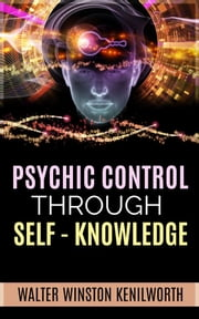 Psychic Control Through Self- Knowledge