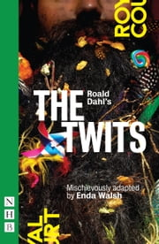 Roald Dahl's The Twits (NHB Modern Plays) ebook by Roald Dahl,Enda Walsh