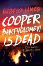 Cooper Bartholomew is Dead ebook by Rebecca James