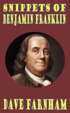 Snippets of Benjamin Franklin ebook by Dave Farnham