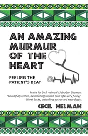 An Amazing Murmur of the Heart - feeling the patient's beat ebook by Cecil Helman