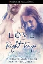 Love at the Right Tempo ebook by Michael Mandrake, Remmy Duchene