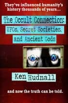 The Occult Connection: UFOs, Secret Societies and Ancient Gods ebook by Ken Hudnall