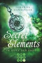 Secret Elements 2: Im Bann der Erde ebook by Johanna Danninger