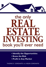 The Only Real Estate Investing Book You'll Ever Need - Identify the Opportunities  Know the Risk  Profit in Any Market ebook by Thomas E Coronato,Helen Coronato