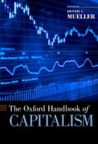 The Oxford Handbook of Capitalism ebook by Dennis C. Mueller