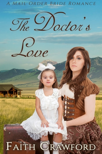 The Doctor's Love - A Mail Order Bride Romance ebook by Faith Crawford