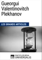 Gueorgui Valentinovitch Plekhanov - Les Grands Articles d'Universalis ebook by Encyclopaedia Universalis