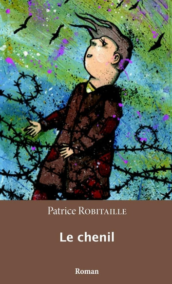 Le chenil ebook by Patrice Robitaille