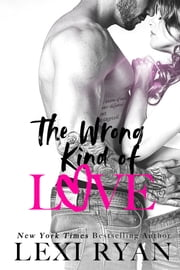 The Wrong Kind of Love ebook by Lexi Ryan