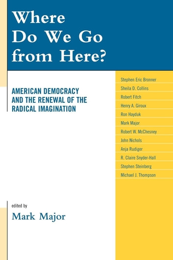Where Do We Go from Here? - American Democracy and the Renewal of the Radical Imagination ebook by
