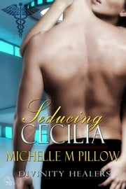 Seducing Cecilia - Divinity Healers, #2 ebook by Michelle M. Pillow