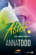 After 4. Anime perdute eBook by Anna Todd