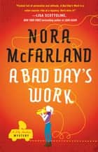 A Bad Day's Work - A Novel ebook by Nora McFarland