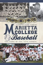 Marietta College Baseball - The Story of the 'Etta Express ebook by Gary Caruso