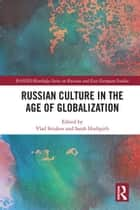 Russian Culture in the Age of Globalization ebook by Vlad Strukov, Sarah Hudspith