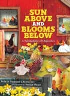 Sun Above and Blooms Below - A Springtime of Opposites ebook by Felicia Sanzari Chernesky, Susan Swan