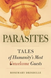 Parasites - Tales of Humanity's Most Unwelcome Guests ebook by Rosemary Drisdelle