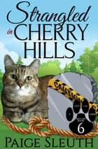 Strangled in Cherry Hills ebook by Paige Sleuth